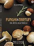 Funghi & tartufi. Dal bosco alla padella