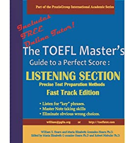 The TOEFL Master's Guide: Listening Section Precise Test Preparation Methods: Fast Track Edition (PraxisGroup International Language Academic Series) (English Edition) par [Hearn, William E., Gonzales PhD., Maria E.]