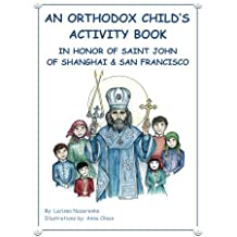 An Orthodox Child's Activity Book: In Honor of Saint John of Shanghai and San Francisco