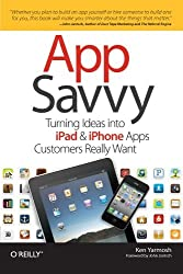 App Savvy: Turning Ideas into iPad and iPhone Apps Customers Really Want by Ken Yarmosh (2010-10-22)