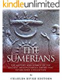 The Sumerians: The History and Legacy of the Ancient Mesopotamian Empire that Established Civilization (English Edition)