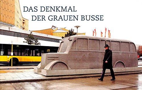 Das Denkmal der grauen Busse - The Grey Bus Monument: Erinnerungskultur in Bewegung - A Memorial in Motion - People in Action