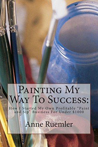 Painting My Way To Success:: How I started my own profitable