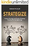 Strategize: Product Strategy and Product Roadmap Practices for the Digital Age (English Edition)