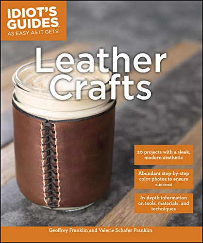 Leather Crafts: In-Depth Information on Tools, Materials, and Techniques (Idiot's Guides) (English Edition)