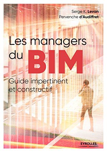 Les managers du BIM: Guide impertinant et constructif