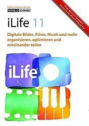 iLife 11 - iPhoto, iMovie & iDVD, GarageBand und iWeb - Digitale Bilder, Filme, Musik und mehr. Das Workshop-Buch für die Praxis