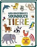 Mein kunterbuntes Soundbuch - Tiere: Mit über 50 Sounds