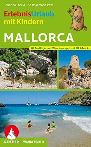 ErlebnisUrlaub mit Kindern Mallorca: 40 Ausflüge und Wanderungen. Mit GPS-Daten (Rother Wanderbuch)