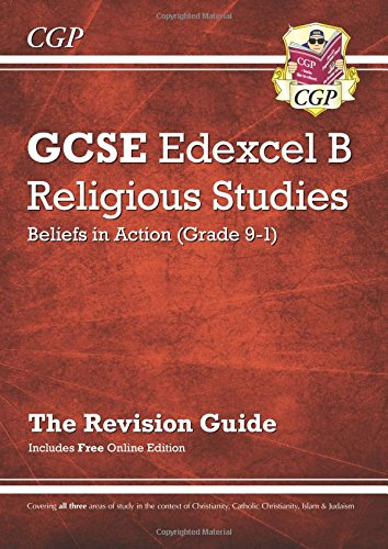 New Grade 9-1 GCSE Religious Studies: Edexcel B Beliefs in Action Revision Guide with Online Edition (CGP GCSE RS 9-1 Revision)