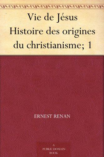 Couverture du livre Vie de Jésus Histoire des origines du christianisme; 1