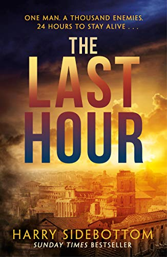 The Last Hour: '24' set in Ancient Rome (English Edition) par Harry Sidebottom