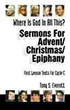 Sermons for Advent/Christmas/Epiphany Based on First Lesson Texts for Cycle C: Where Is God in All This?
