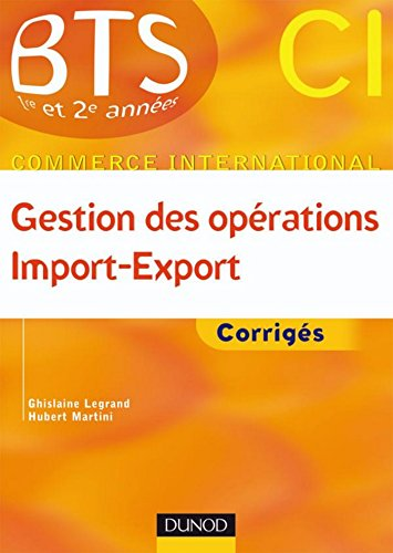 Gestion des oprations import export : Corrigs (BTS Commerce International t. 1)