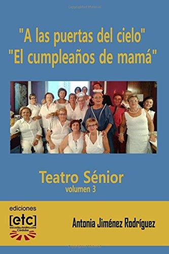 A las puertas del cielo yEl cumpleaños de mamá: Obras de teatro escritas para ser representadas por personas mayores de edad avanzada. Humor y de la tercera edad.: Volume 3 (Teatro sénior) por Antonia Jiménez Rodríguez