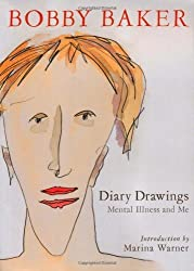 Diary Drawings: Mental Illness and Me by Bobby Baker (2010-05-06)