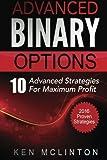 Advanced Binary Options: Advanced Strategies For Maximum Profit: Volume 2 (Learn Binary Options)