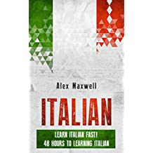 Italian: Learn Italian Fast! 48 Hours To Learning Italian (But Not Mastering It) (Learn Italian - Language - German - French - Spanish) (English Edition)