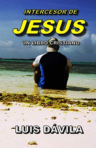 INTERCESOR DE JESUS (UN LIBRO CRISTIANO nº 4) de [Dávila, Luis]