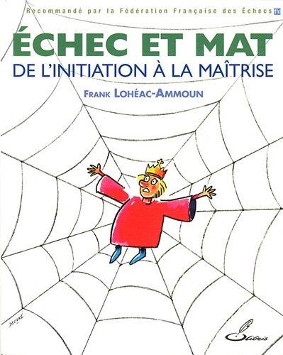 Echec et mat : de l'initiation à la maîtrise par Frank Lohéac- Ammoun