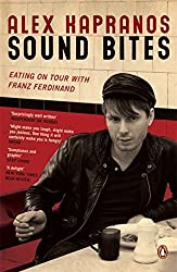 Sound Bites: Eating on Tour with Franz Ferdinand by Alex Kapranos (2007-10-04)