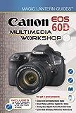 Magic Lantern Guides®: Canon EOS 60D Multimedia Workshop