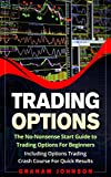 Trading Options: The No-Nonsense Start Guide to Trading Options For Beginners - Including Options Trading Crash Course For Quick Results (Trading Series Book 5)