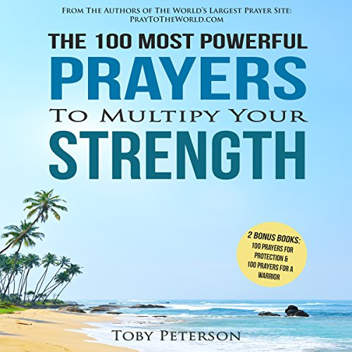 The 100 Most Powerful Prayers to Multiply Your Strength - Toby Peterson - Unabridged