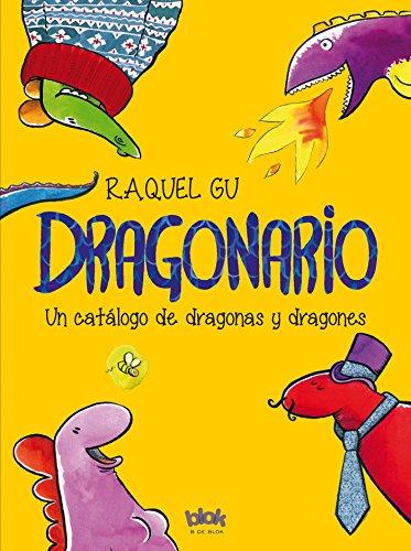 Dragonario: Un catálogo de dragonas y dragones (B DE BLOK)