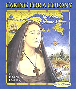 caring for a colony the story of jeanne mance stories of canada book 8 ebook joanna emery. Black Bedroom Furniture Sets. Home Design Ideas
