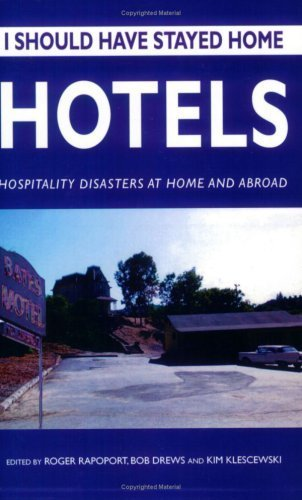 I Should Have Stayed Home: Hotels - Hospitality Disasters At Home and Abroad (2007-07-01) (Home Hotels At)