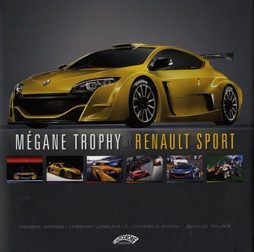 Mégane Trophy by Renault Sport : Edition bilingue français-anglais par Frédéric Espinos, Jean-Luc Taillade, Christian Longueville, Dominique Pascal