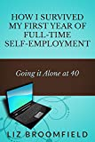 How I Survived My First Year of Full-Time Self-Employment: Going it Alone at 40 (English Edition)