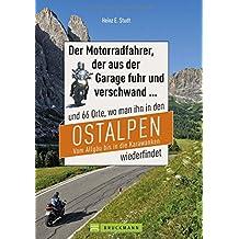 Motorradtouren Ostalpen: Der Moppedfahrer, der aus der Garage fuhr und verschwand – und 66 Orte, wo man ihn in den Ostalpen wiederfindet. Mit Motorradkarten mit rubrizierten Streckenverläufen.