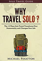 Why Travel Solo ?: The 12 Ways Solo Travel Transforms Your Personality and Changes Your Life (Solo Travel Guide Book 1) (English Edition)