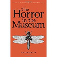 The Horror in the Museum: Collected Short Stories Volume Two (Tales of Mystery & The Supernatural)