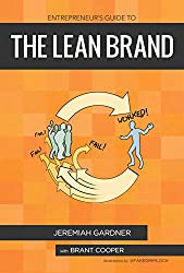 Entrepreneur's Guide To The Lean Brand: How Brand Innovation Builds Passion, Transforms Organizations and Creates Value (English Edition)