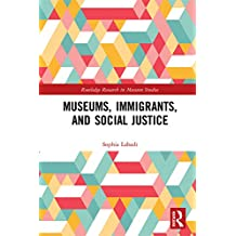 Museums, Immigrants, and Social Justice (Routledge Research in Museum Studies)