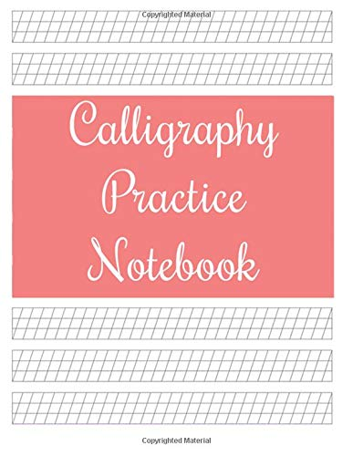 Calligraphy Practice Notebook: Blank Calligraphy Book, Calligraphy Practice Notebook as Displayed on Cover, 8.5