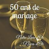 50 ANS DE MARIAGE Notre Livre d'Or: Noces d'Or: Un joli cadre par page pour des messages uniques - 100 pages - Beau format