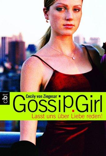 Gossip Girl 04. Lasst uns über Liebe reden! [Kindle Edition]