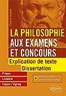 La Philosophie aux examens et concours. Explication de texte et dissertation. par Hoquet