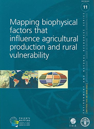 [Mapping Biophysical Factors That Influence Agricultural Production and: Environment and Natural Resources Series 11] (By: Food and Agriculture Organization of the United Nations) [published: August, 2007]