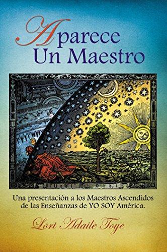 Aparece Un Maestro: Una presentación a los Maestros Ascendidos de las Enseñanzas de YO SOY América por Lori Toye