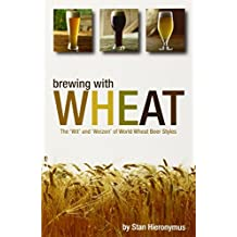 Brewing with Wheat: The 'Wit' & 'Weizen' of World Wheat Beer Styles (Brewing Technology) by Stan Hieronymus (16-Mar-2010) Paperback