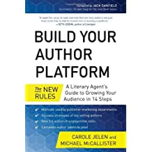 Build Your Author Platform: The New Rules: A Literary Agent???s Guide to Growing Your Audience in 14 Steps by Carole Jelen (2014-05-13)