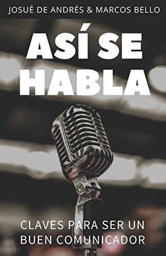 Así se habla: Claves para ser un buen comunicador por Josué de Andrés, Marcos Bello
