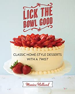 Lick the Bowl Good: Classic Home-Style Desserts with a Twist par [Holland, Monica]