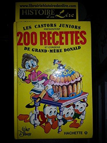 200 Recettes et conseils de Grand Mère Donald Les Castors Juniors présentent Hachette Disney 1978