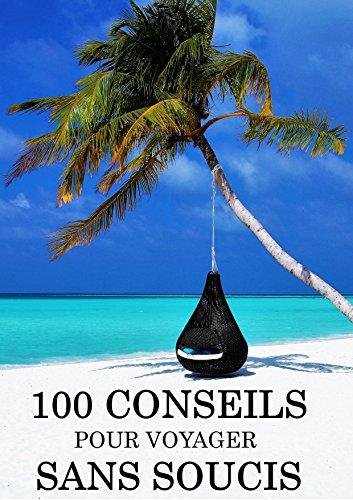 Couverture du livre 100 CONSEILS POUR VOYAGER SANS SOUCIS (GUIDE DE VOYAGES): 100 CONSEILS POUR 0 GALÈRE !